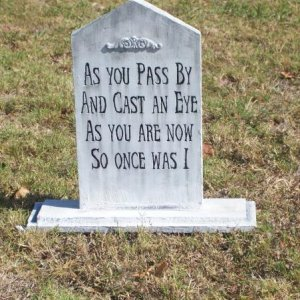 I know, a million people have this same epitaph, but I liked it so much, I had to do it too.